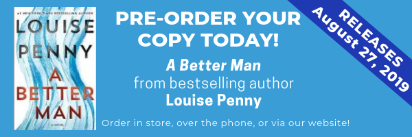 Pre-order you copy of A Better Man by Louise Penny today! Order in store, over the phone, or via our website! The book releases August 27th.
