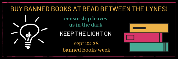 Buy banned books at Read Between the Lynes! Censorship leaves us in the dark! Kee the light on! September 22nd to 28th is Banned Books Week.