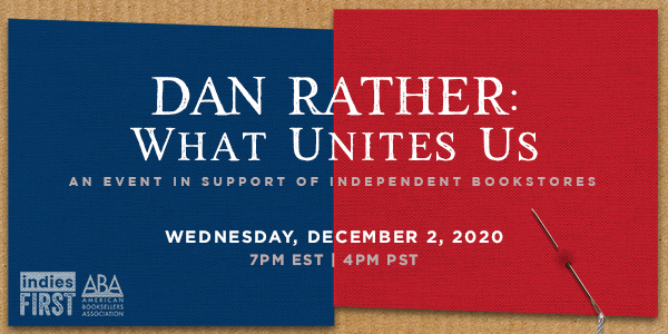 Dan Rather: What Unites Us An event in support of independent bookstores