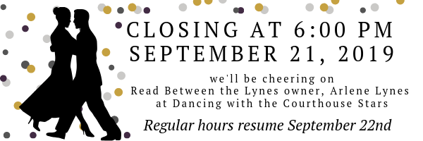 We will be closing at 6pm on September 21st. We'll be cheering on RBTL owner, Arlene Lynes, at Dancing with the Courthouse Stars! Regular hours will resume September 22nd.
