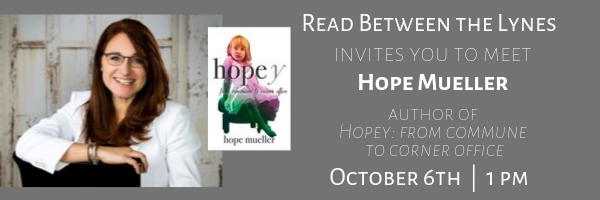 Read Between the Lynes invites you to meet Hope Mueller, author of Hopey: From Commune to Corner Office, on October 6th at 1pm.