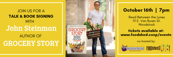 Join us for a talk and book signing with John Steinman, author of Grocery Story, or October 16th at 7pm! The event is free. Please reserve a seat by ordering a free ticket at www.foodshed.coop/events. This event is co-hosted by Read Between the Lynes and Food Shed Co-Op.