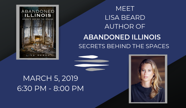 Book signing of Abandoned Illinois: Secrets Behind the Spaces by Lisa Beard on March 5th from 6:30pm to 8:00pm