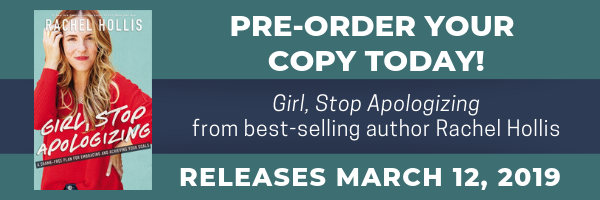"Pre-order a copy of ""Girl, Stop Apologizing"" by Rachel Hollis today! Releases March 12th."