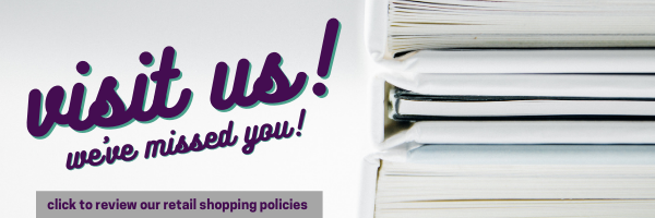 Visit Us! We've missed you! click to review our retail shopping policies