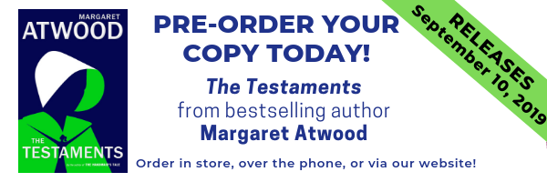 Pre-order you copy of The Testaments by Margaret Atwood today! Order in store, over the phone, or via our website! The book releases September 10th.